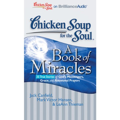 Chicken Soup for the Soul: A Book of Miracles - 35 True Stories of God's Messengers, Grace and Answered Prayers audiobook cover art