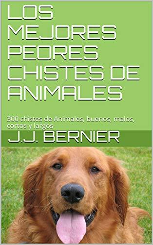 LOS MEJORES PEORES CHISTES DE ANIMALES: 300 chistes de Animales, buenos, malos, cortos y largos