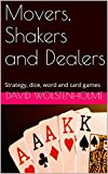 Movers, Shakers and Dealers: Strategy, dice, word and card games (English Edition)