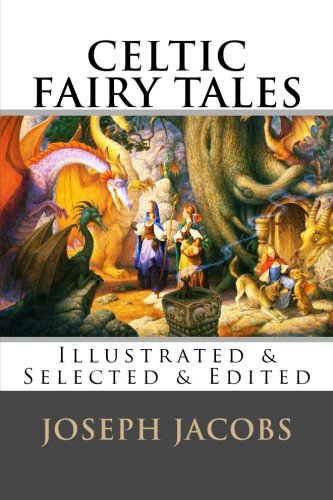 Celtic Fairy Tales: [Illustrated & Selected & Edited]