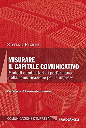 Misurare il capitale comunicativo. Modelli e indicatori di performance della comunicazione per le imprese