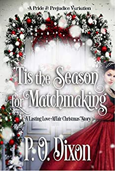 'Tis the Season for Matchmaking: A Lasting Love Affair Christmas Story (A Darcy and Elizabeth Love Affair Book 2) by [P. O. Dixon]
