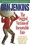 The Dogged Victims of Inexorable Fate: A Love-Hate Celebration of Golfers and Their Game (Fireside Sports Classic)