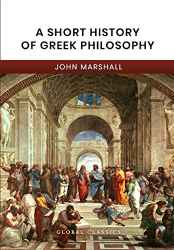 Compare Textbook Prices for A Short History of Greek Philosophy Global Classics  ISBN 9781977924599 by Marshall, John