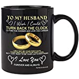 Fathers Day Gift for Man, Husband on Wedding Anniversary, Birthday, Christmas - To my Husband i wish i could turn back the clock coffee cup (Black,11oZ)