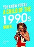 You Know You're a Child of the 1990s When...: A Nostalgia Quiz Book for Nineties Kids