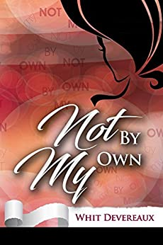 Not By My Own by [Whit Devereaux]