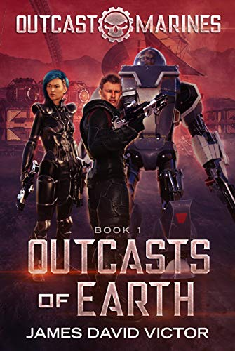 Outcasts of Earth (Outcast Marines Book 1) by [James David Victor]