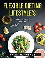 Flexible Dieting Lifestyle's: Low-Calorie Recipes