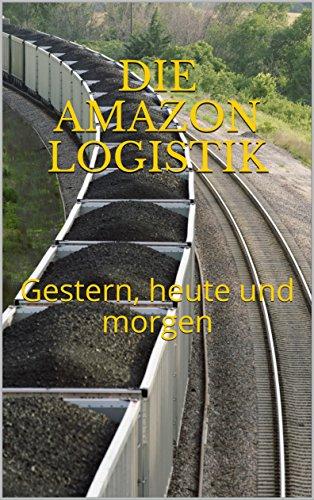 Die Amazon Logistik: Gestern, heute und morgen