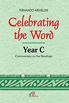 Celebrating the Word Year C: Commentary on the Readings (Homiletics) by [Fernando Armellini]