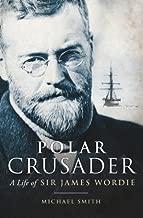 Free Reading Polar Crusader: A Life of Sir James Wordie by Michael Smith (2007-03-01) B01FKTOMAO/ PDF