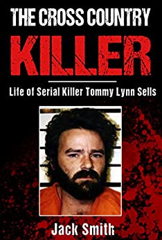The Cross Country Killer: Life of Serial Killer Tommy Lynn Sells (Serial Killers Book 2) by [Jack Smith]