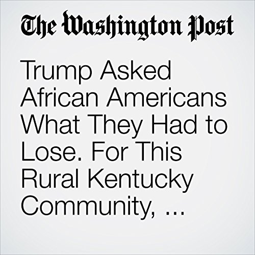 Trump Asked African Americans What They Had to Lose. For This Rural Kentucky Community, the Answer Is Tangible. copertina