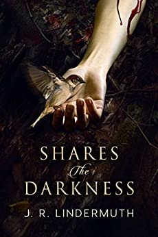 Shares the Darkness by [J.R. Lindermuth]