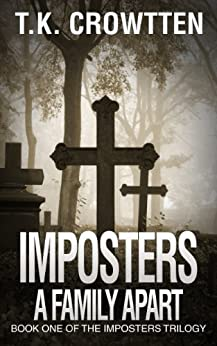 A Family Apart (Imposters Trilogy): Book One Of The Imposters Trilogy by [T.K. Crowtten, Timothy St. John]