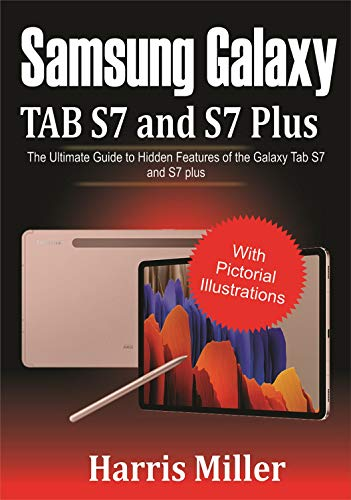 Samsung Galaxy TAB S7 and S7 Plus: The Ultimate Guide to Hidden Features of Galaxy Tab S7 and S7 Plus (English Edition)