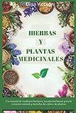 HIERBAS Y PLANTAS MEDICINALES: Un manual de medicina herbaria, recetas herbarias para la curación natural y métodos de cultivo de plantas.