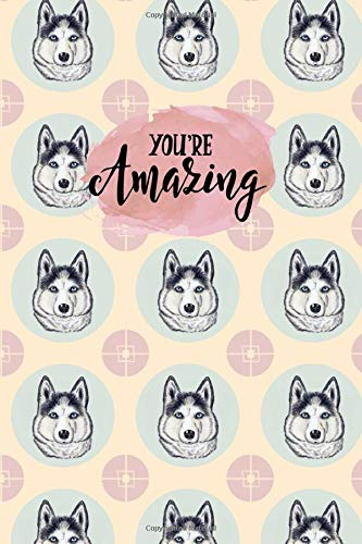 You're Amazing: Cute Line Journal Notebook | Gift For Husky Lovers | Who Are Huskys Moms and Sisters | 100 Pages, 6x9