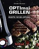 OPTImal Grillen: Rezepte für den Optigrill - Das Original von Tefal