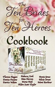 The Ten Brides for Ten Heroes Cookbook by [Theresa Ragan, Donna Fasano, Patrice Wilton, Rebecca York, Helen Scott Taylor, Rita Herron, Mona Risk, Annie Jones, Alicia Street, Mimi Barbour]