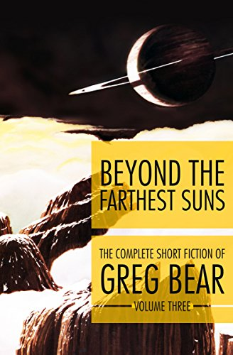 Beyond the Farthest Suns (The Complete Short Fiction of Greg Bear Book 3)