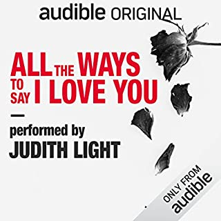 All the Ways to Say I Love You                   By:                                                                                                                                 Neil LaBute                               Narrated by:                                                                                                                                 Judith Light                      Length: 1 hr and 41 mins     1 rating     Overall 5.0