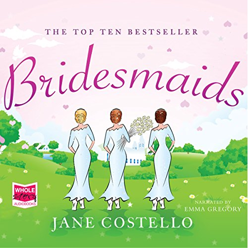 Bridesmaids                   By:                                                                                                                                 Jane Costello                               Narrated by:                                                                                                                                 Emma Gregory                      Length: 9 hrs and 49 mins     41 ratings     Overall 4.4