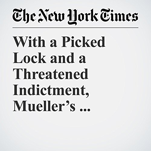 With a Picked Lock and a Threatened Indictment, Mueller's Inquiry Sets a Tone copertina