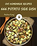 Oh! 666 Homemade Potato Side Dish Recipes: A One-of-a-kind Homemade Potato Side Dish Cookbook (English Edition)