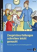 Zeugnisbeurteilungen schreiben leicht gemacht: Formulierungshilfen fuer Lernentwicklungsberichte (1. bis 4. Klasse)