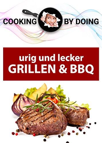 Grillen und BBQ: Urig und lecker (Cooking by Doing)