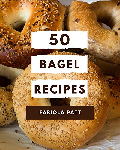 50 Bagel Recipes: A Bagel