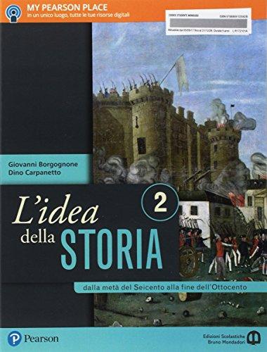 L'idea della storia. Per le Scuole superiori. Con e-book. Con espansione online. Dalla metà del Seicento alla fine dell'Ottocento (Vol. 2)