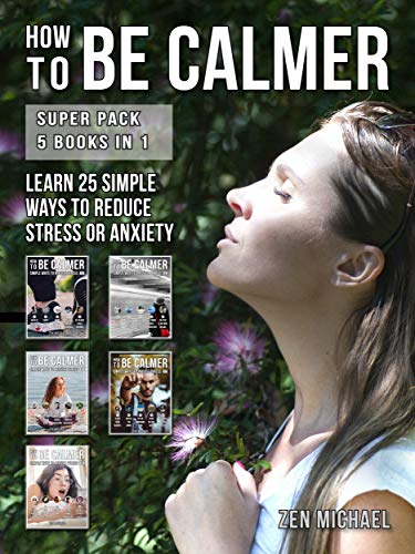 How To Be Calmer - Super Pack 5 Books In 1: Learn 25 ways to reduce stress and discover how to calm down (English Edition)