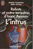 Robots et extra-terrestres d'Isaac Asimov - L'intrus + L'alliance