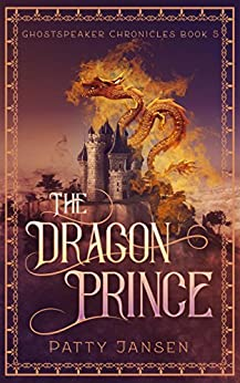 The Dragon Prince (Ghostspeaker Chronicles Book 5) by [Patty Jansen]