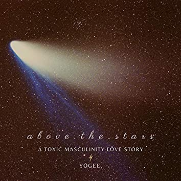 Above the Stars (A Toxic Masculinity Love Story)