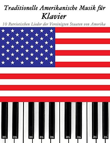 Traditionelle Amerikanische Musik für Klavier: 10 Patriotischen Lieder der Vereinigten Staaten von Amerika