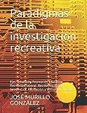 Paradigmas de la investigación recreativa: Ejes temáticos: Recreación educativa. Recreación laboral. Recreación lúdico terapéutica. Recreación y animación turística.
