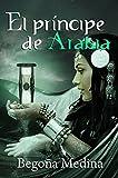 EL PRÍNCIPE DE ARABIA: Libro de fantasía, misterio, magia, romance juvenil y de aventuras (PARA TODOS LOS PÚBLICOS) (Genios de la lámpara nº 1)