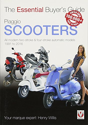 Piaggio Scooters - All Modern Two-Stroke & Four-Stroke Automatics Models from 1991 to 2016: All Modern Two-Stroke & Four-Stroke Automatic Models 1991 to 2016 (Essential Buyer's Guide)