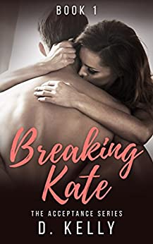 Breaking Kate: The Acceptance Series by [D. Kelly, Regina Wamba, Tiffany Fox]