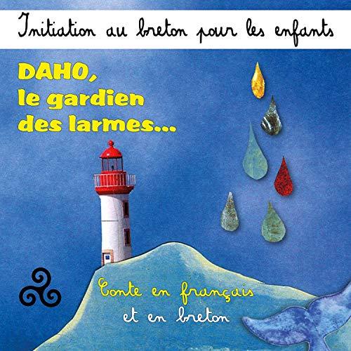 Daho, le gardien des larmes: Initiation au breton pour les enfants. Conte en français et en breton