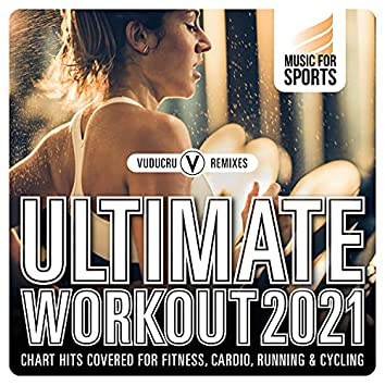 Music for Sports: Ultimate Workout 2021 (Chart Hits Covered for Fitness, Cardio, Running & Cycling)