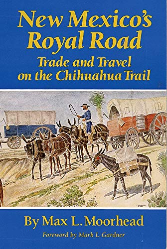 New Mexico's Royal Road: Trade and Travel on the Chihuahua Trail