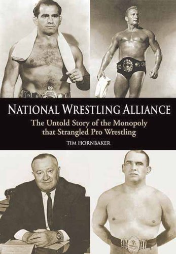 National Wrestling Alliance: The Untold Story of the Monopoly that Strangled Pro Wrestling: The Untold Story of the Monopoly that Strangled Professional Wrestling (English Edition)