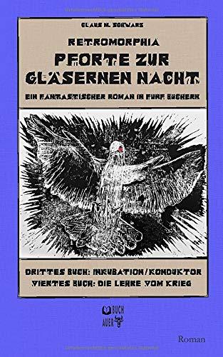 Retromorphia - Pforte zur gläsernen Nacht: 3 - Inkubation / Konduktor und 4 - Die Lehre vom Krieg