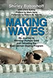 Making Waves: My Journey to Winning Olympic Gold and Defeating the East German Doping Program