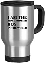 I Am The Foolish Boy Stainless Steel Travel Mug Travel Mugs With Handles 13oz Gift